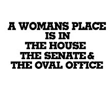A womans place is in the house senate and oval office Photographic Print