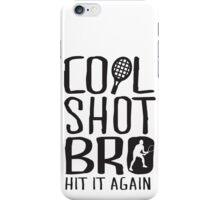 Cool shot bro. Hit it again iPhone Case/Skin