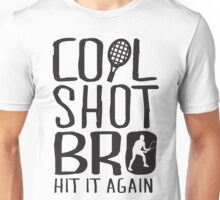 Cool shot bro. Hit it again Unisex T-Shirt