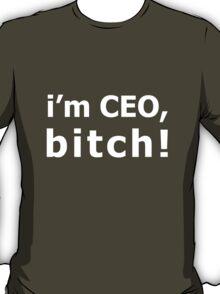 I'm CEO, Bitch! T-Shirt