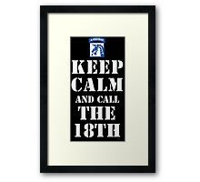 KEEP CALM AND CALL THE 18TH Framed Print
