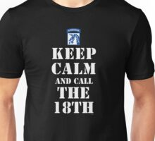 KEEP CALM AND CALL THE 18TH Unisex T-Shirt