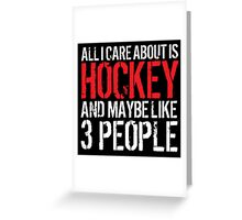 Funny 'All I care about is Hockey and like maybe 3 people' T-shirt Greeting Card