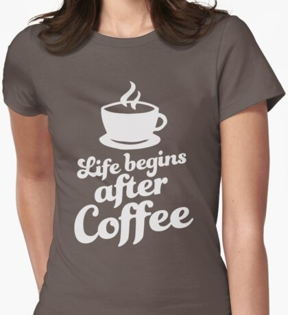 Life Begins After Coffee Womens Fitted T-Shirt