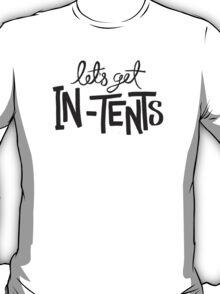 Let's Get In-Tents T-Shirt