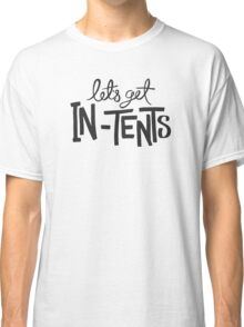 Let's Get In-Tents Classic T-Shirt