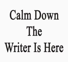 Calm Down The Writer Is Here  by supernova23
