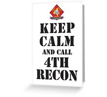 KEEP CALM AND CALL 4TH RECON Greeting Card