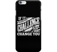 If It Doesn't Challenge You It Won't Change You iPhone Case/Skin