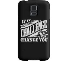 If It Doesn't Challenge You It Won't Change You Samsung Galaxy Case/Skin