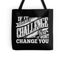 If It Doesn't Challenge You It Won't Change You Tote Bag