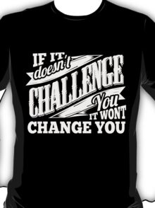 If It Doesn't Challenge You It Won't Change You T-Shirt