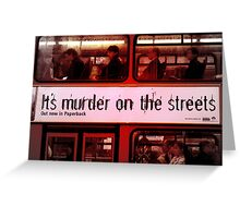 It's Murder On The Streets Greeting Card