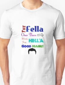 The Fella Over There With The Hella Good Hair! T-Shirt