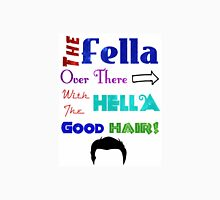 The Fella Over There With The Hella Good Hair! Unisex T-Shirt