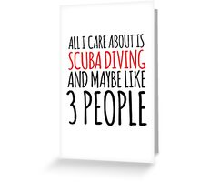 Funny 'All I Care About Is Scuba Diving And Maybe Like 3 People' Tshirt, Accessories and Gifts Greeting Card