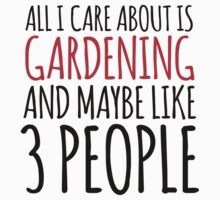 Funny 'All I Care About Is Gardening And Maybe Like 3 People' Tshirt, Accessories and Gifts by Albany Retro