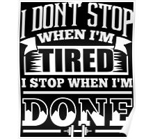 I Don't Stop When I'm Tired I Stop When I'm Done Poster