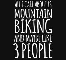 Humorous 'All I Care About Is Mountain Biking And Maybe Like 3 People' Tshirt, Accessories and Gifts by Albany Retro