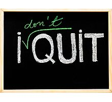 I don't quit message Photographic Print