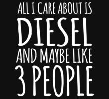 Cool 'All I Care About Is Diesel And Maybe Like 3 People' Tshirt, Accessories and Gifts by Albany Retro