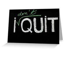 I don't quit message Greeting Card