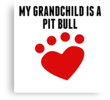 My Grandchild Is A Pit Bull Canvas Print