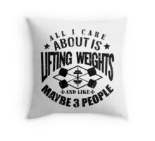 All I Care About Is Lifting Weights And Maybe Like 3 People Throw Pillow