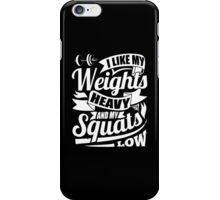 I Like My Weights Heavy And My Squats Low iPhone Case/Skin