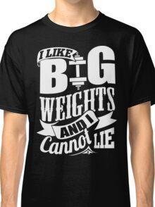 I Like Big Weights & I Cannot Lie Gym Fitness Classic T-Shirt