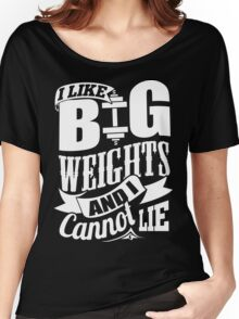 I Like Big Weights & I Cannot Lie Gym Fitness Women's Relaxed Fit T-Shirt