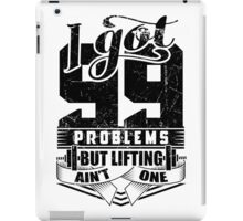 I Got 99 Problems But Lifting Ain't One iPad Case/Skin