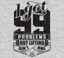 I Got 99 Problems But Lifting Ain't One by NibiruHybrid