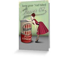 Beaver Oil - Keep your 'rod lubed! Greeting Card