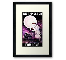 COURAGE - THE THINGS I DO FOR LOVE Framed Print