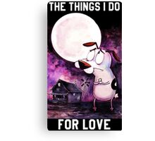 COURAGE - THE THINGS I DO FOR LOVE Canvas Print