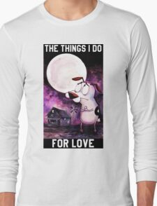 COURAGE - THE THINGS I DO FOR LOVE Long Sleeve T-Shirt