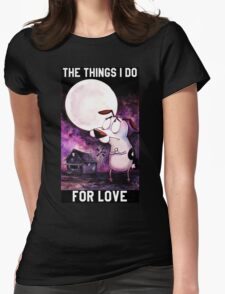 COURAGE - THE THINGS I DO FOR LOVE Womens Fitted T-Shirt