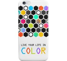 Live your life in color iPhone Case/Skin