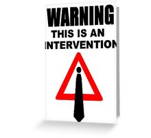 Warning this is an intervention Greeting Card