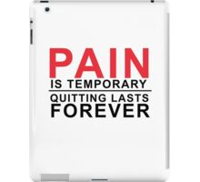 Pain is temporary, Quitting lasts forever iPad Case/Skin