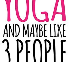 Must-Have 'All I Care About Is Yoga And Maybe Like 3 People (and wine)' Tshirt, Accessories and Gifts by Albany Retro
