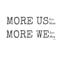 MORE US-less them, MORE WE- less they with gray text by Ollibean