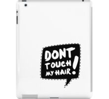 Don´t touch my hair iPad Case/Skin