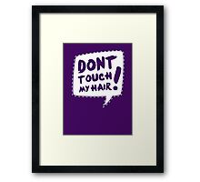 Don´t touch my hair Framed Print