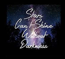 Stars Can't Shine Without Darkness  by omgDarceVader