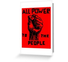 ALL POWER TO THE PEOPLE Greeting Card