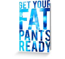 Get Your Fat Pants Ready Greeting Card