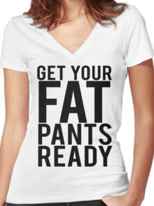 Get Your Fat Pants Ready Women's Fitted V-Neck T-Shirt
