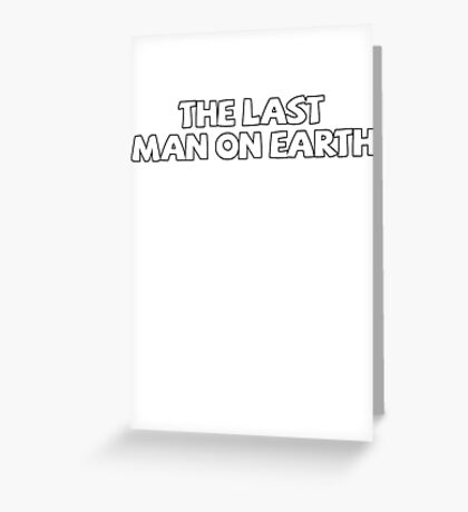 The last man on earth Greeting Card